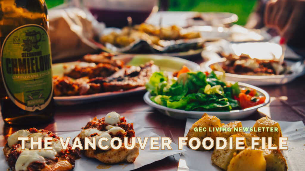 The Vancouver foodie file - GEC Living Newsletter